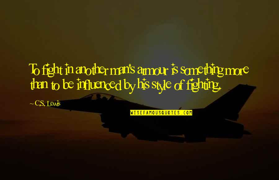 Armour Quotes By C.S. Lewis: To fight in another man's armour is something