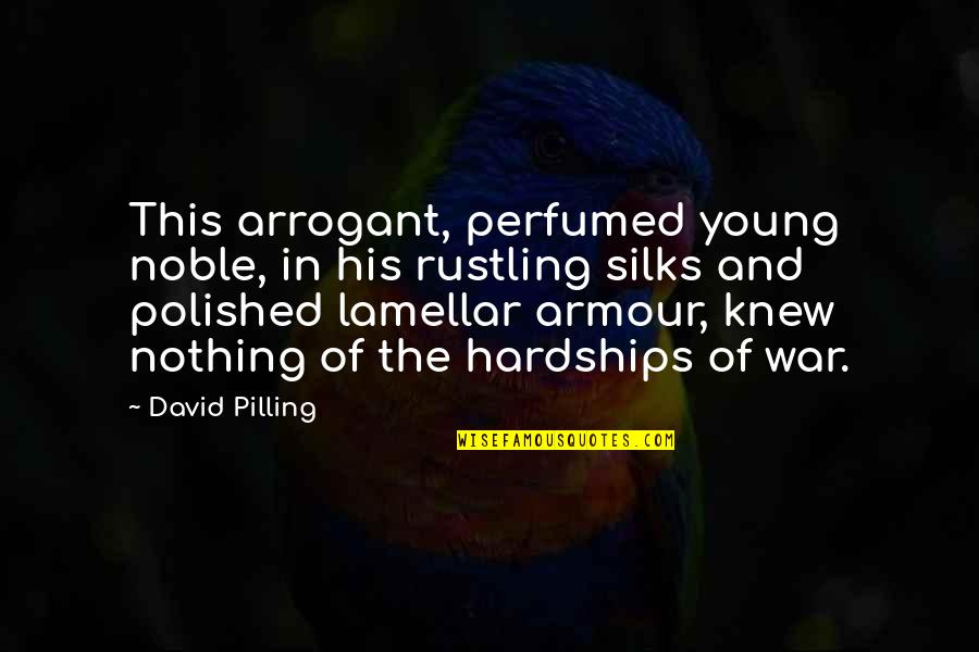 Armour Quotes By David Pilling: This arrogant, perfumed young noble, in his rustling