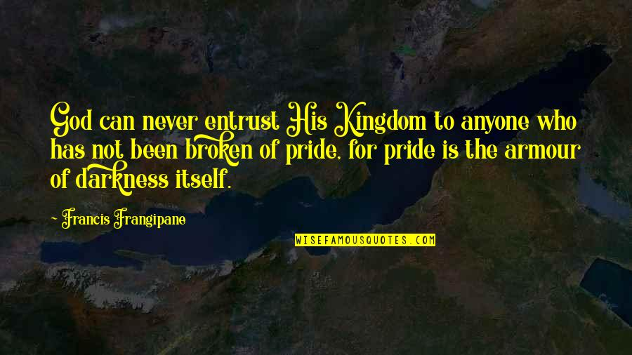 Armour Quotes By Francis Frangipane: God can never entrust His Kingdom to anyone