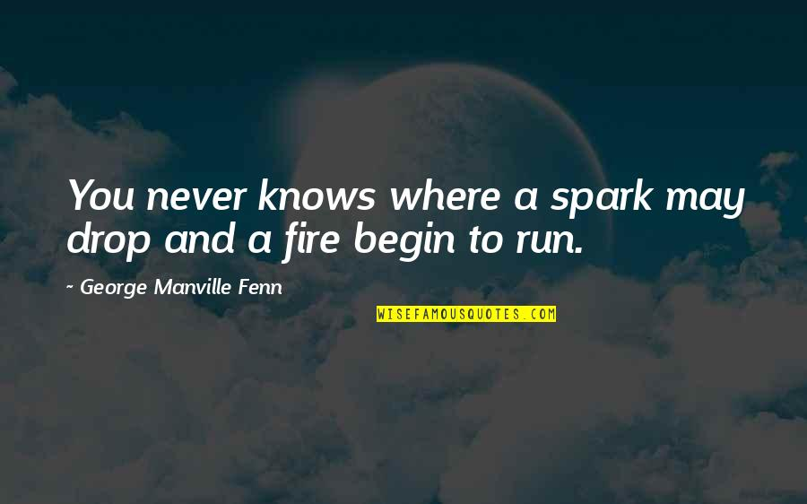 Armour Quotes By George Manville Fenn: You never knows where a spark may drop