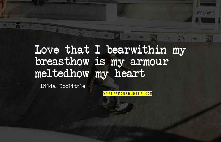 Armour Quotes By Hilda Doolittle: Love that I bearwithin my breasthow is my