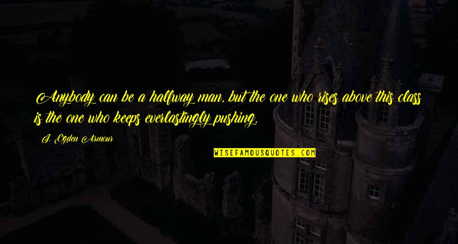 Armour Quotes By J. Ogden Armour: Anybody can be a halfway man, but the
