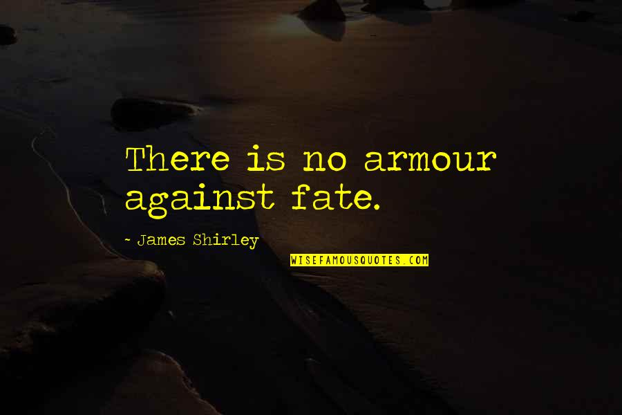 Armour Quotes By James Shirley: There is no armour against fate.