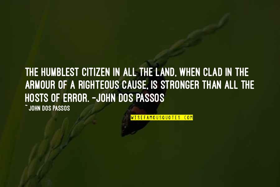 Armour Quotes By John Dos Passos: The humblest citizen in all the land, when