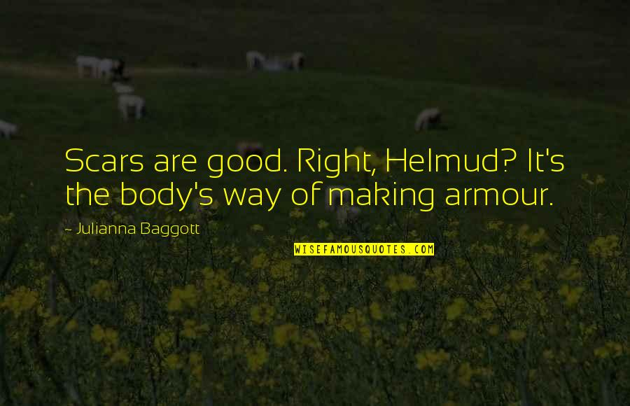 Armour Quotes By Julianna Baggott: Scars are good. Right, Helmud? It's the body's