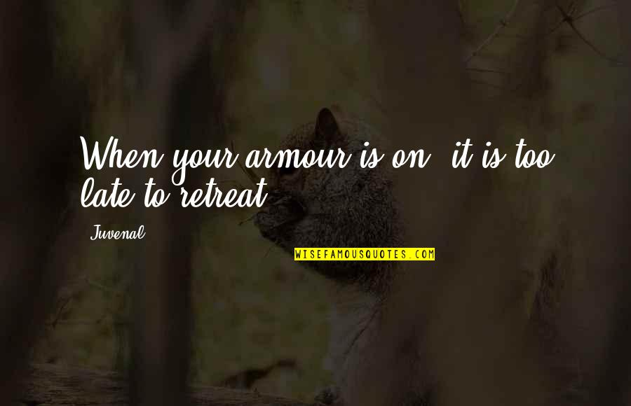 Armour Quotes By Juvenal: When your armour is on, it is too