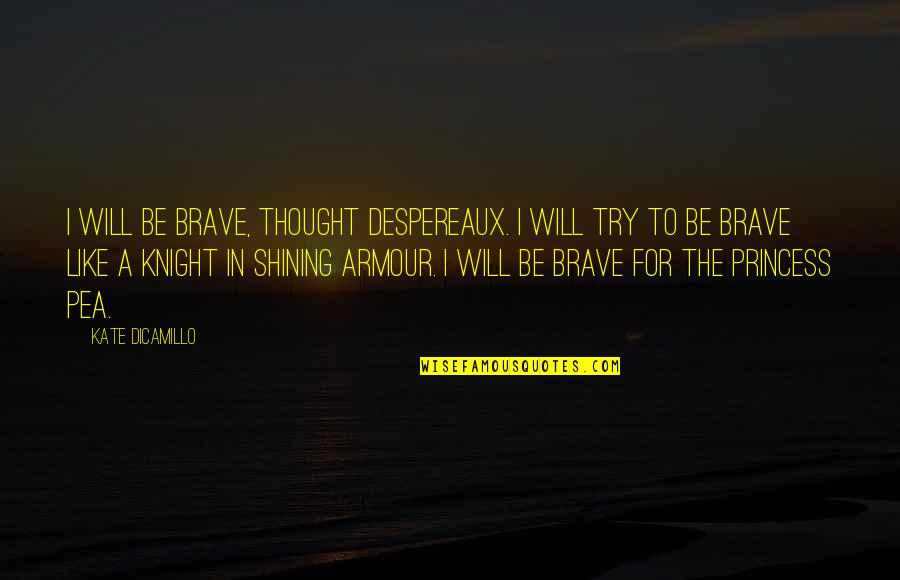 Armour Quotes By Kate DiCamillo: I will be brave, thought Despereaux. I will