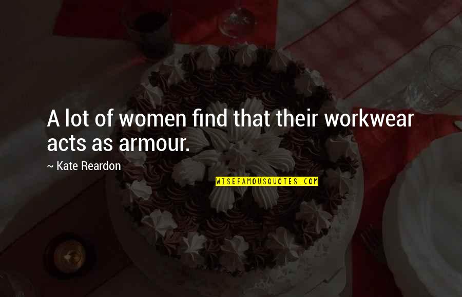 Armour Quotes By Kate Reardon: A lot of women find that their workwear