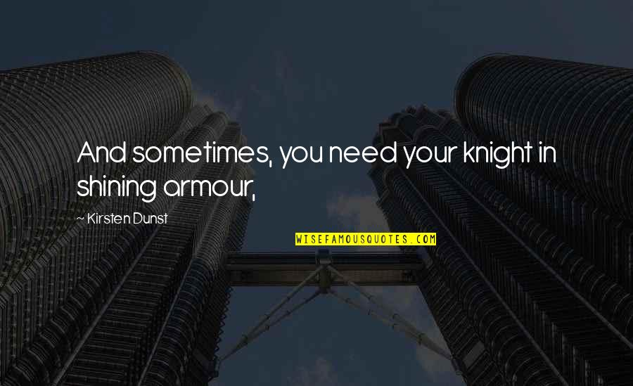 Armour Quotes By Kirsten Dunst: And sometimes, you need your knight in shining
