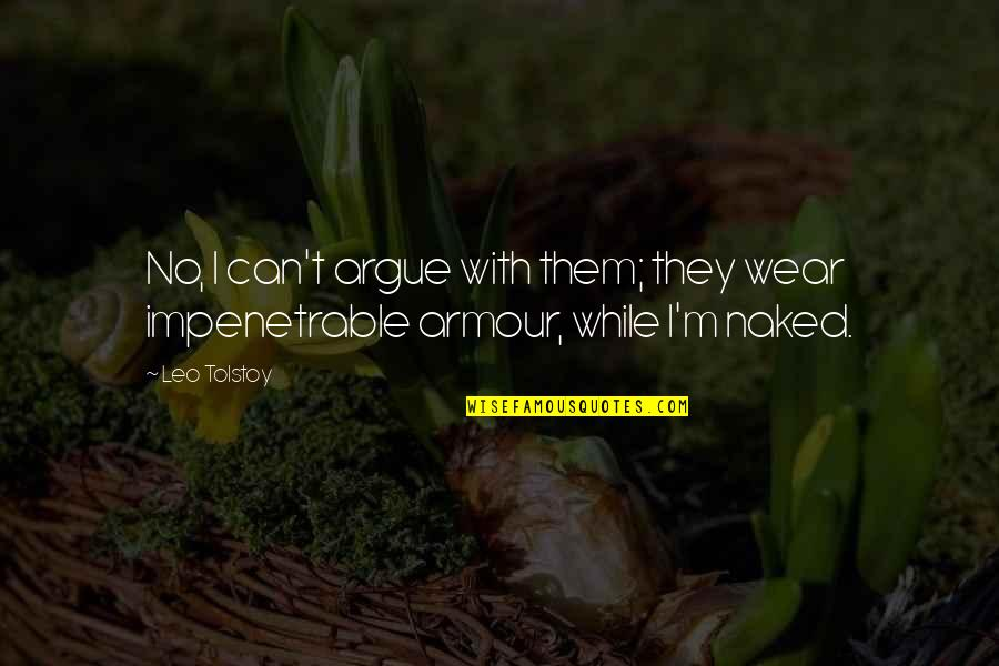 Armour Quotes By Leo Tolstoy: No, I can't argue with them; they wear