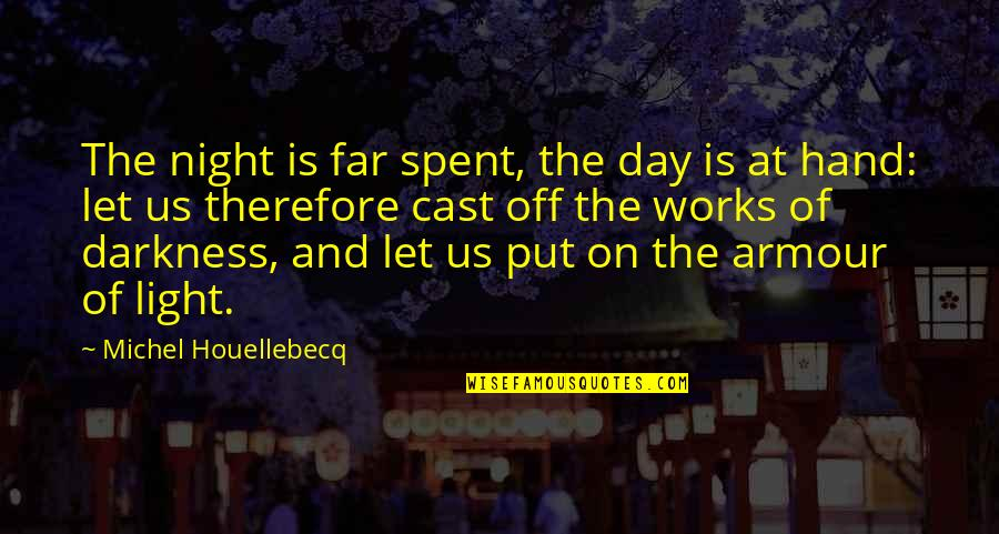 Armour Quotes By Michel Houellebecq: The night is far spent, the day is