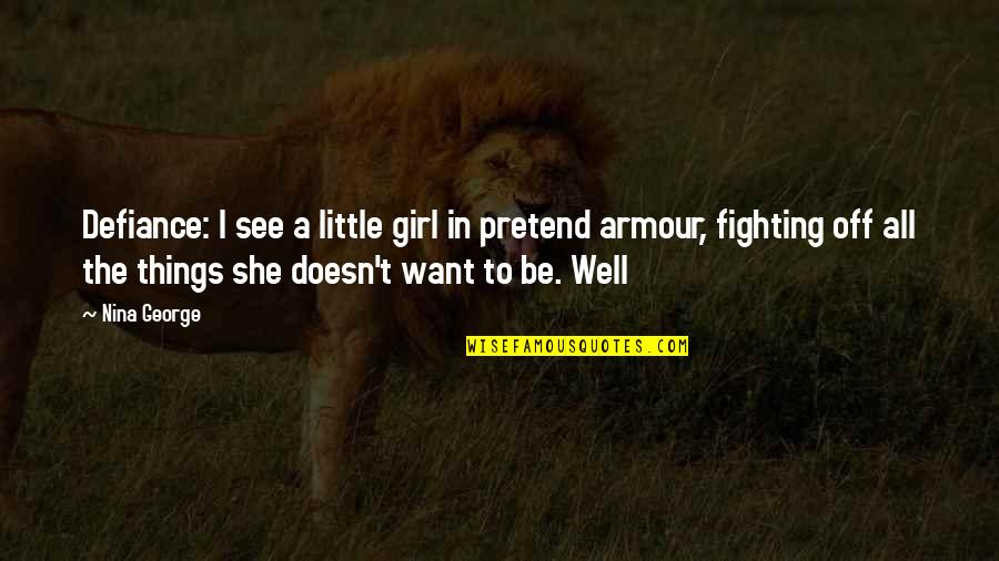 Armour Quotes By Nina George: Defiance: I see a little girl in pretend