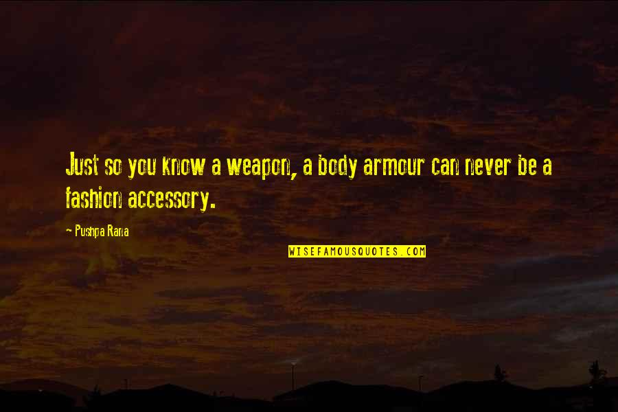 Armour Quotes By Pushpa Rana: Just so you know a weapon, a body