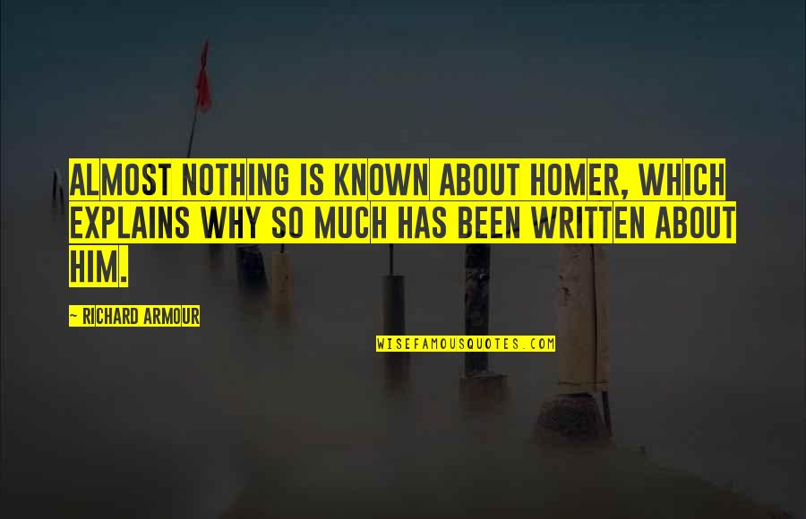 Armour Quotes By Richard Armour: Almost nothing is known about Homer, which explains