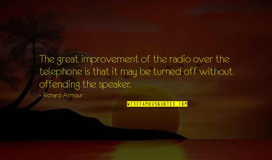 Armour Quotes By Richard Armour: The great improvement of the radio over the