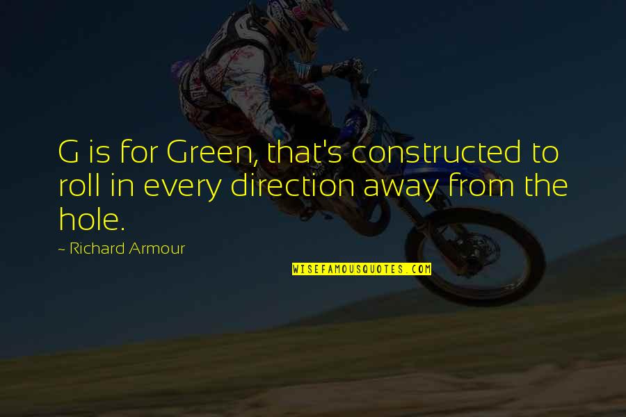Armour Quotes By Richard Armour: G is for Green, that's constructed to roll