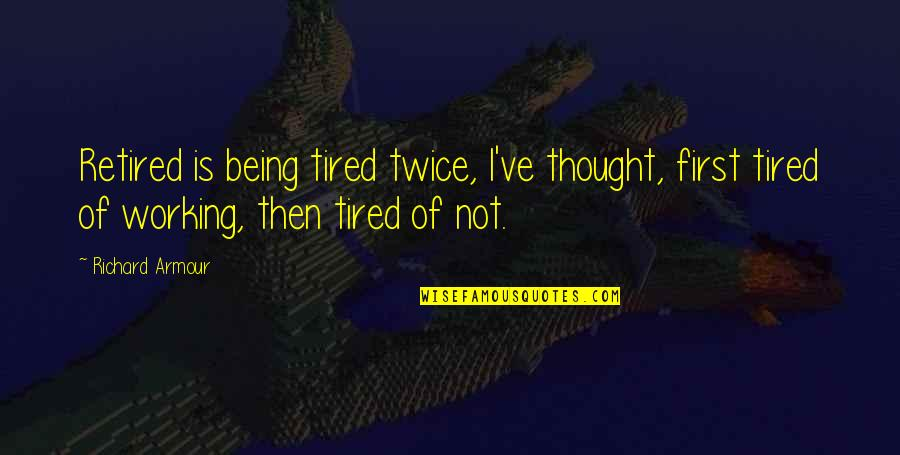 Armour Quotes By Richard Armour: Retired is being tired twice, I've thought, first