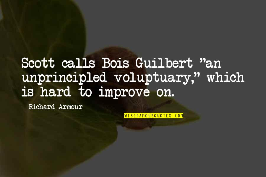 """Armour Quotes By Richard Armour: Scott calls Bois-Guilbert """"an unprincipled voluptuary,"""" which is"""