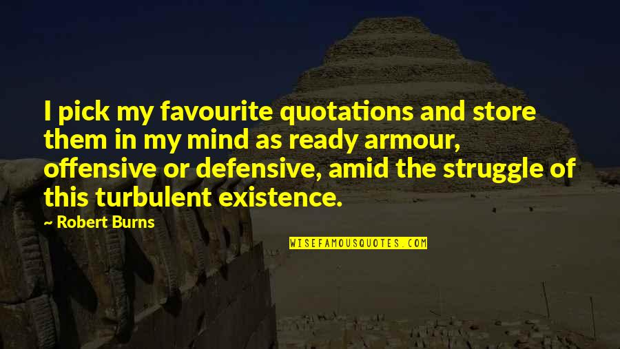 Armour Quotes By Robert Burns: I pick my favourite quotations and store them