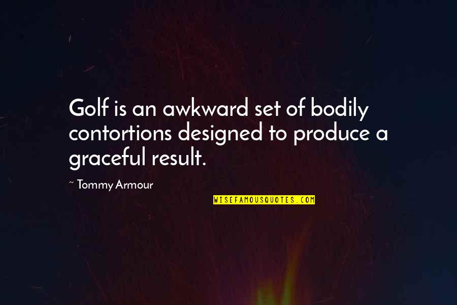 Armour Quotes By Tommy Armour: Golf is an awkward set of bodily contortions