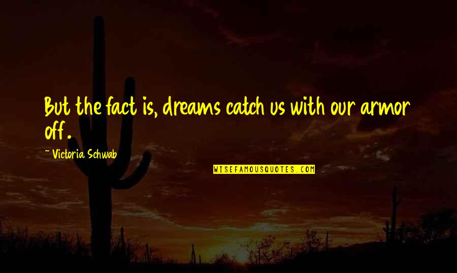 Armour Quotes By Victoria Schwab: But the fact is, dreams catch us with