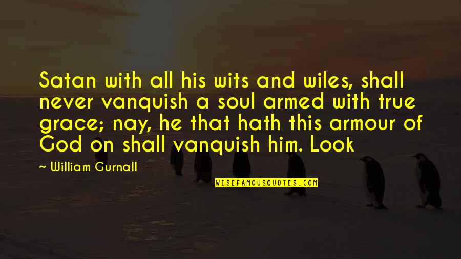 Armour Quotes By William Gurnall: Satan with all his wits and wiles, shall