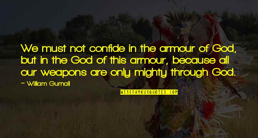 Armour Quotes By William Gurnall: We must not confide in the armour of