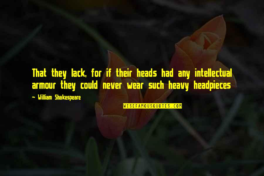 Armour Quotes By William Shakespeare: That they lack, for if their heads had