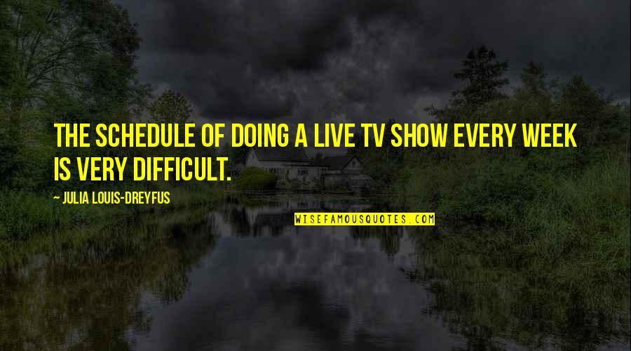 Army Chief Of Staff Quotes By Julia Louis-Dreyfus: The schedule of doing a live TV show