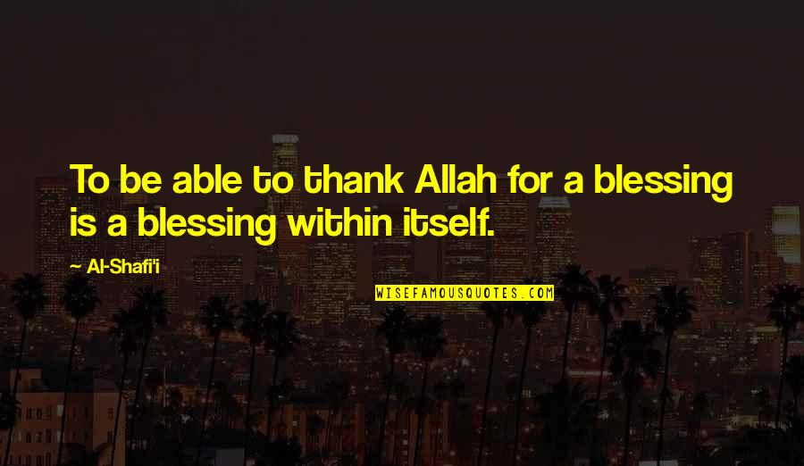 Army Of Two Funny Quotes By Al-Shafi'i: To be able to thank Allah for a
