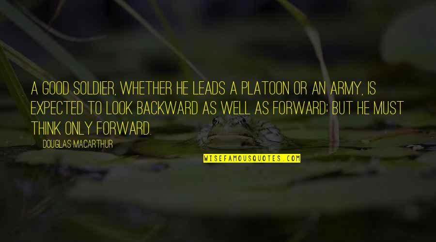 Army Platoon Quotes By Douglas MacArthur: A good soldier, whether he leads a platoon
