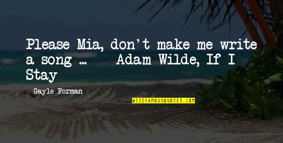 Army Wife Inspirational Quotes By Gayle Forman: Please Mia, don't make me write a song