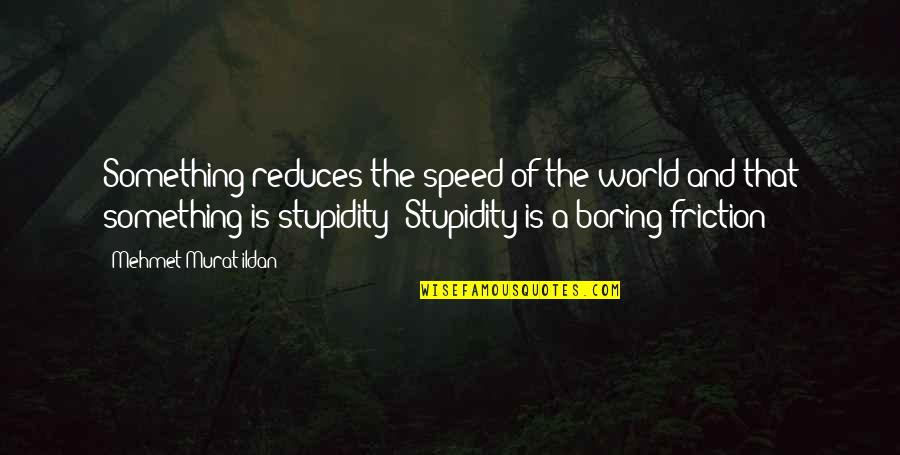 Army Wife Inspirational Quotes By Mehmet Murat Ildan: Something reduces the speed of the world and