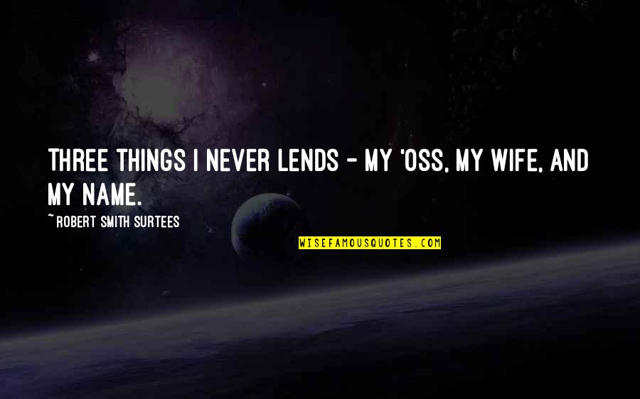 Army Wife Inspirational Quotes By Robert Smith Surtees: Three things I never lends - my 'oss,