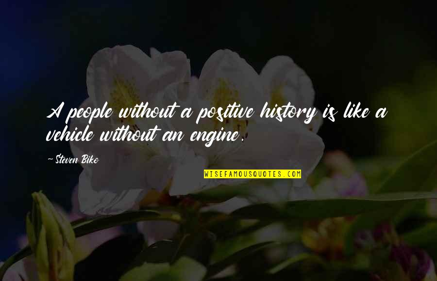 Army Wife Inspirational Quotes By Steven Biko: A people without a positive history is like