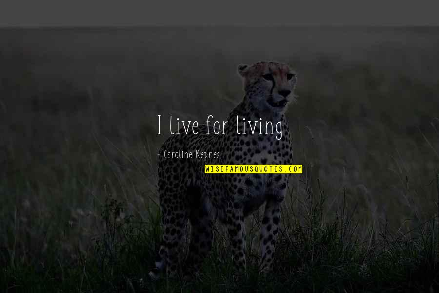 Armywife Quotes By Caroline Kepnes: I live for living