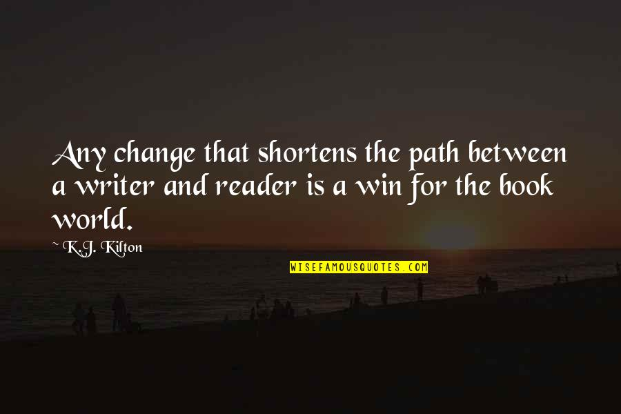 Armywife Quotes By K.J. Kilton: Any change that shortens the path between a