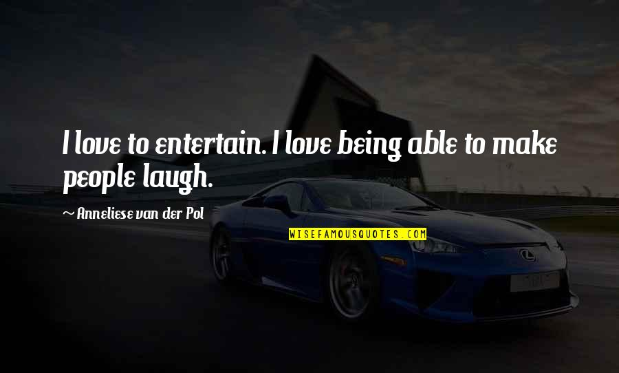 Arnav Khushi Quotes By Anneliese Van Der Pol: I love to entertain. I love being able