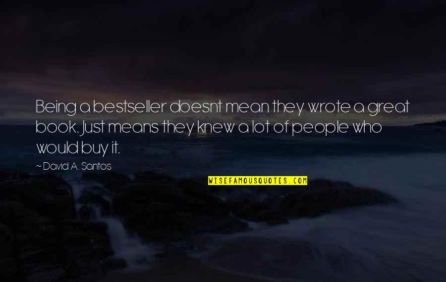 Arnav Khushi Quotes By David A. Santos: Being a bestseller doesnt mean they wrote a