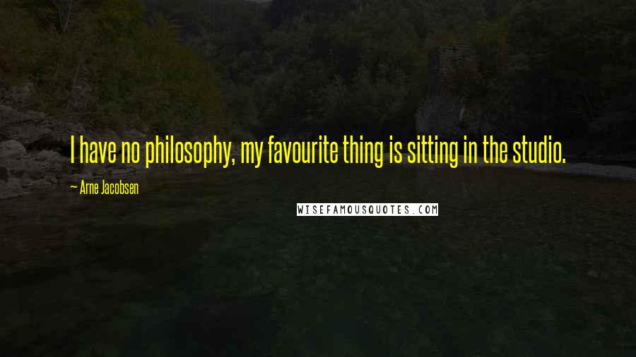 Arne Jacobsen quotes: I have no philosophy, my favourite thing is sitting in the studio.