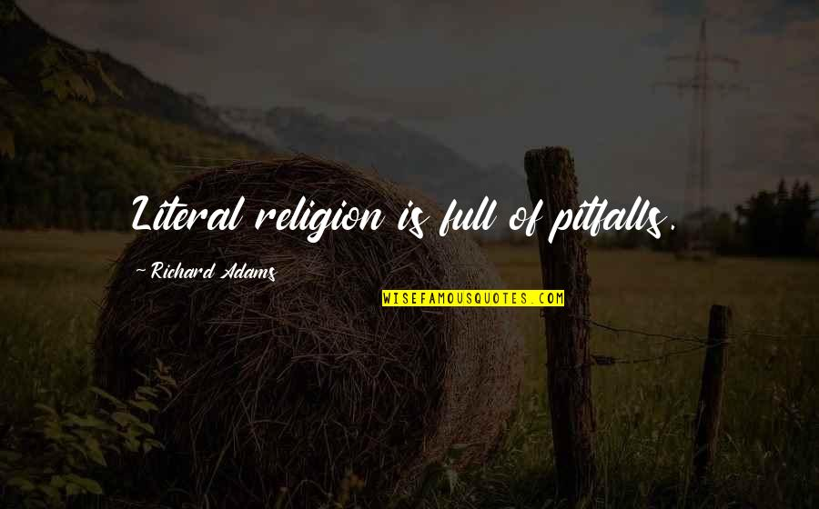 Arnie Schwarzenegger Quotes By Richard Adams: Literal religion is full of pitfalls.