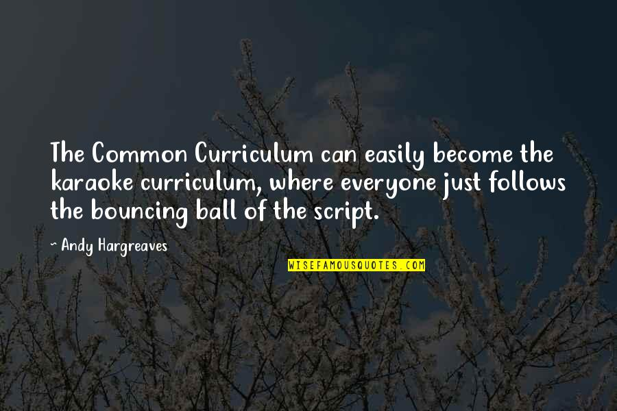 Arno Dorian Best Quotes By Andy Hargreaves: The Common Curriculum can easily become the karaoke