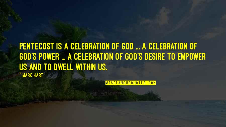 Arno Dorian Best Quotes By Mark Hart: Pentecost is a celebration of God ... a