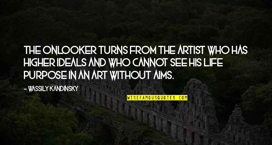 Arno Dorian Best Quotes By Wassily Kandinsky: The onlooker turns from the artist who has