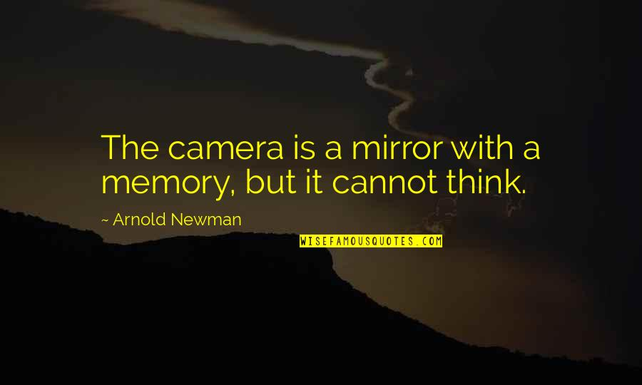 Arnold Newman Quotes By Arnold Newman: The camera is a mirror with a memory,