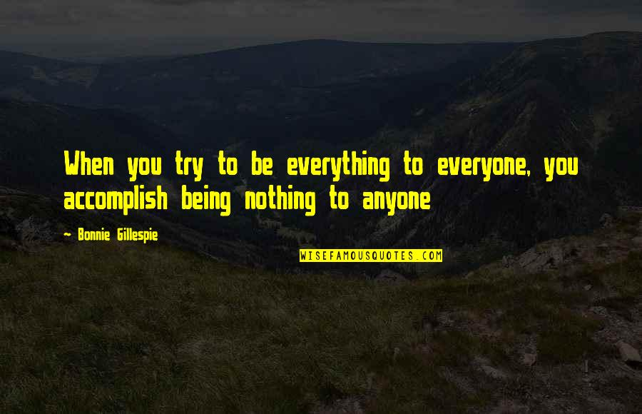 Aroll Quotes By Bonnie Gillespie: When you try to be everything to everyone,