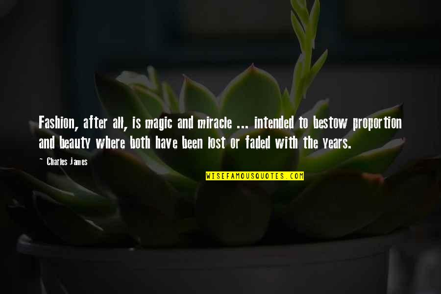 Aroll Quotes By Charles James: Fashion, after all, is magic and miracle ...