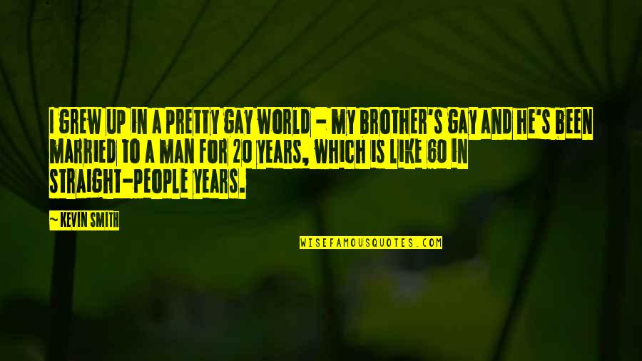 Aroll Quotes By Kevin Smith: I grew up in a pretty gay world