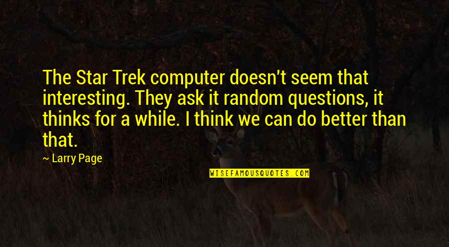 Aroll Quotes By Larry Page: The Star Trek computer doesn't seem that interesting.
