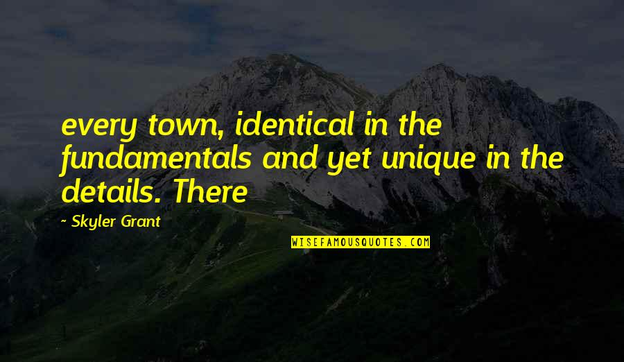 Aroll Quotes By Skyler Grant: every town, identical in the fundamentals and yet
